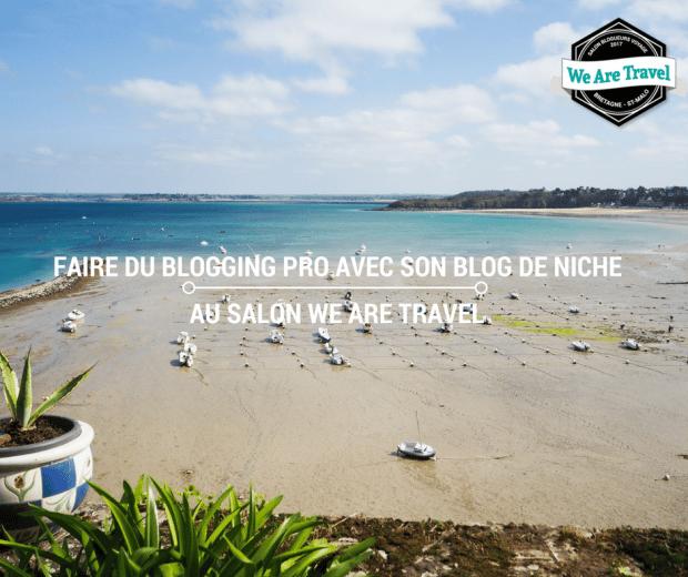 Faire du blogging professionnel avec un blog de niche au salon We Are Travel